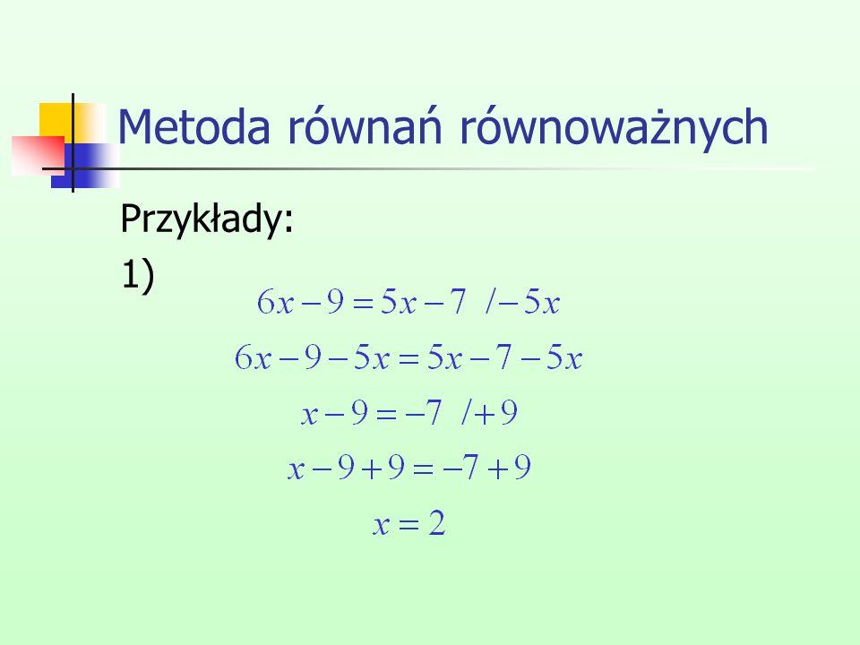 Metoda równań równoważnych Przykłady: 1)