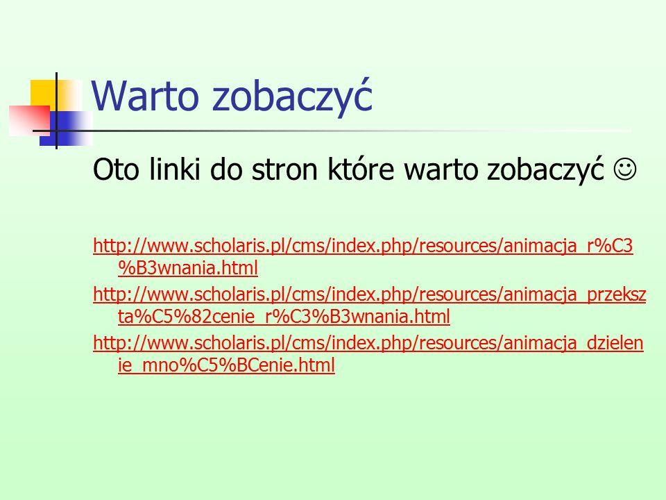 Warto zobaczyć Oto linki do stron które warto zobaczyć http://www.scholaris.pl/cms/index.php/resources/animacja_r%C3 %B3wnania.html http://www.scholar