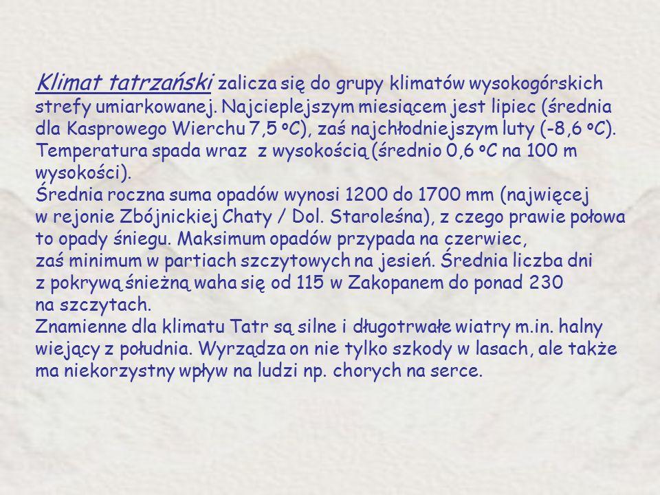 Klimat tatrzański zalicza się do grupy klimatów wysokogórskich strefy umiarkowanej.