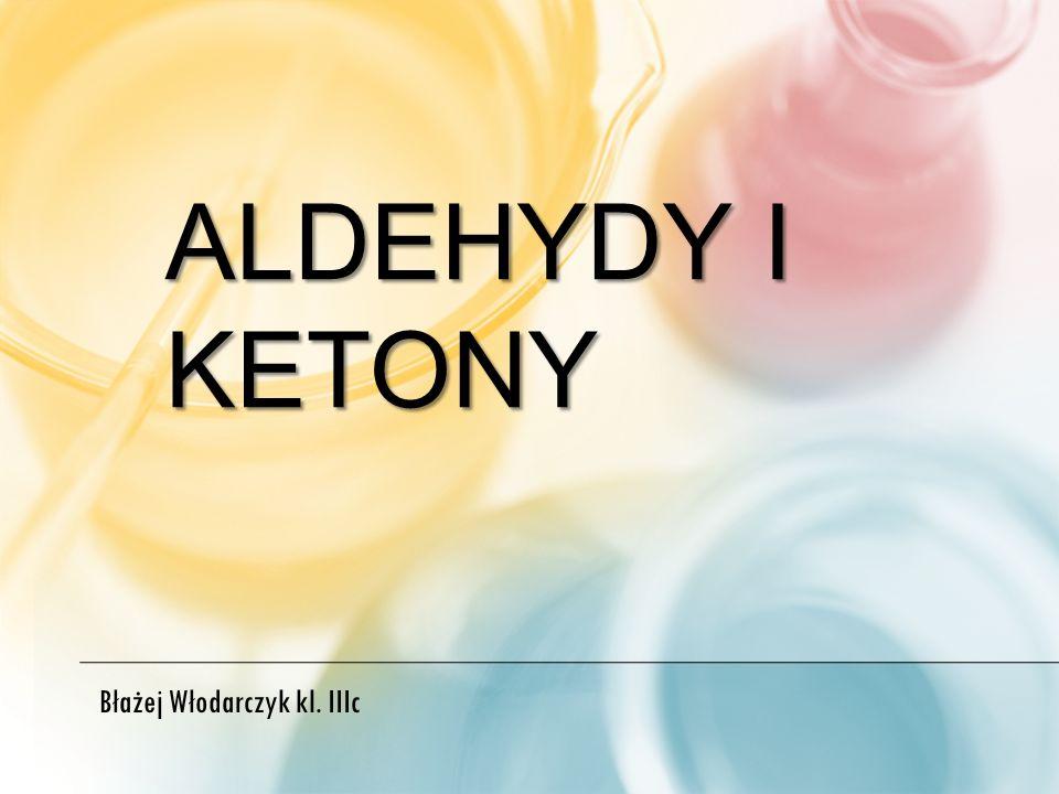 ALDEHYDY I KETONY Błażej Włodarczyk kl. IIIc