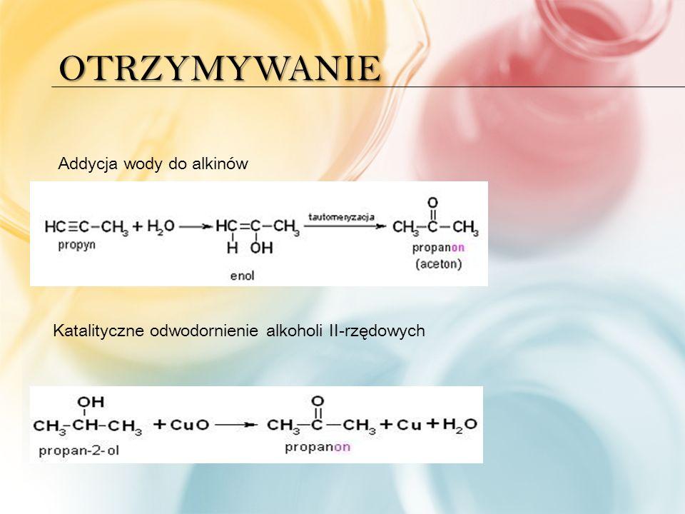 OTRZYMYWANIE Addycja wody do alkinów Katalityczne odwodornienie alkoholi II-rzędowych
