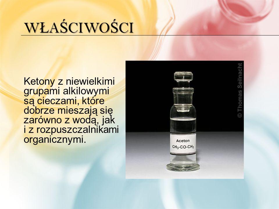 W Ł A Ś CIWO Ś CI Ketony z niewielkimi grupami alkilowymi są cieczami, które dobrze mieszają się zarówno z wodą, jak i z rozpuszczalnikami organicznymi.