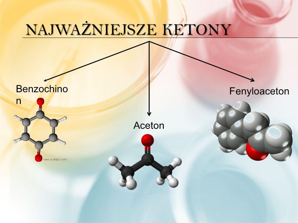 NAJWA Ż NIEJSZE KETONY Benzochino n Aceton Fenyloaceton