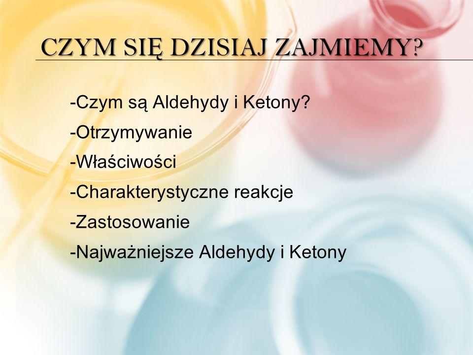 CZYM SI Ę DZISIAJ ZAJMIEMY. -Czym są Aldehydy i Ketony.