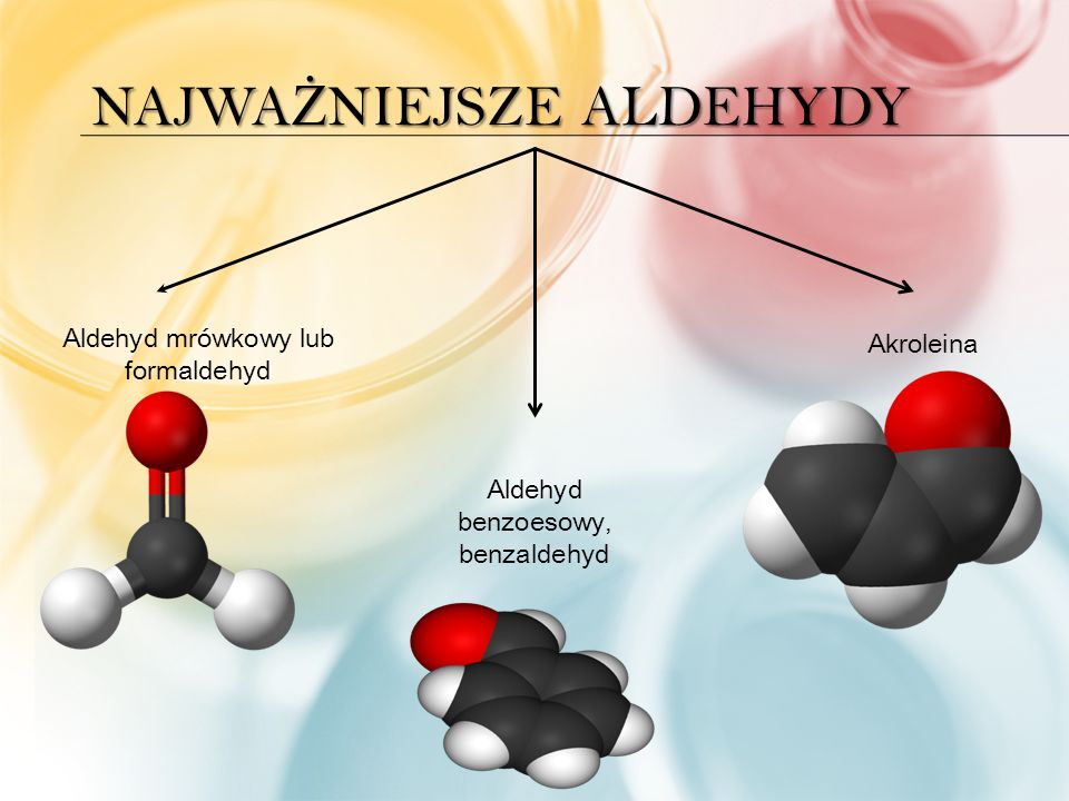 NAJWA Ż NIEJSZE ALDEHYDY Aldehyd mrówkowy lub formaldehyd Aldehyd benzoesowy, benzaldehyd Akroleina