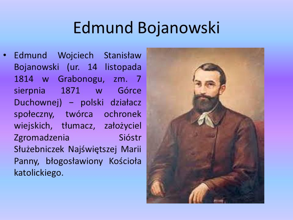 Edmund Bojanowski Edmund Wojciech Stanisław Bojanowski (ur. 14 listopada 1814 w Grabonogu, zm. 7 sierpnia 1871 w Górce Duchownej) − polski działacz sp
