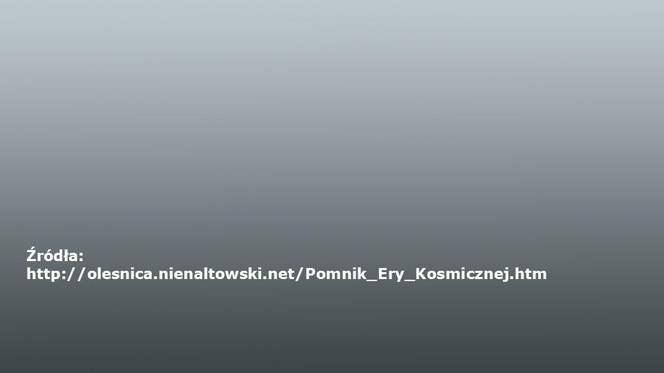 Źródła: http://olesnica.nienaltowski.net/Pomnik_Ery_Kosmicznej.htm