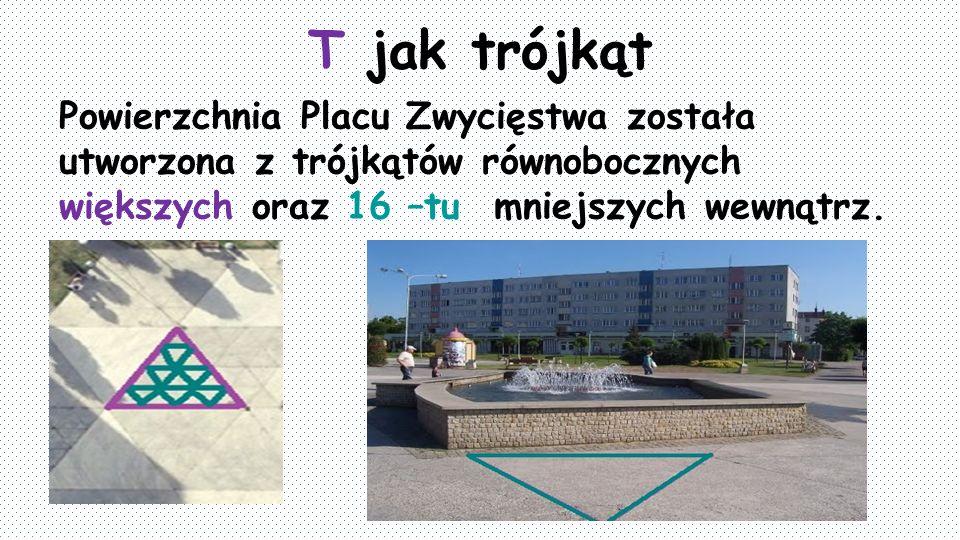 T jak trójkąt Powierzchnia Placu Zwycięstwa została utworzona z trójkątów równobocznych większych oraz 16 –tu mniejszych wewnątrz.