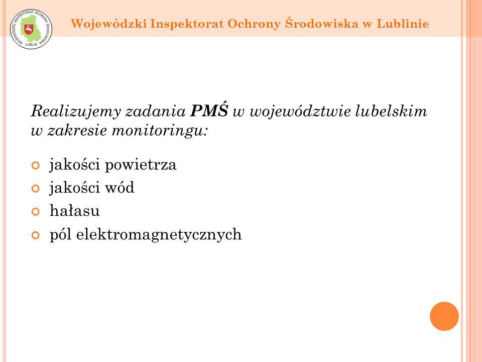 Realizujemy zadania PMŚ w województwie lubelskim w zakresie monitoringu: jakości powietrza jakości wód hałasu pól elektromagnetycznych Wojewódzki Inspektorat Ochrony Środowiska w Lublinie