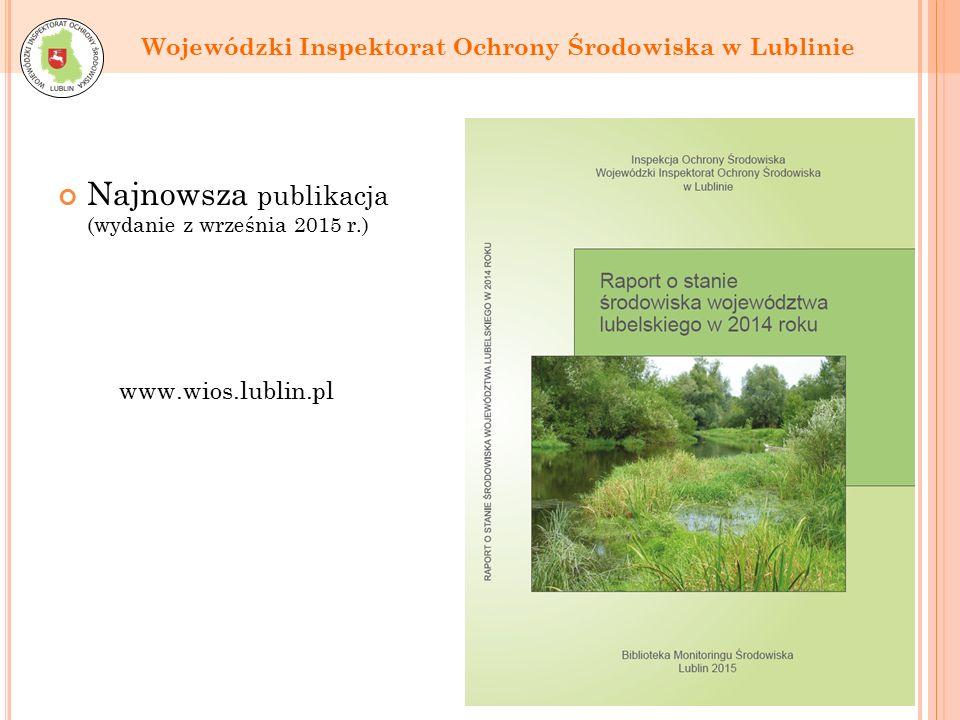 Najnowsza publikacja (wydanie z września 2015 r.) Wojewódzki Inspektorat Ochrony Środowiska w Lublinie www.wios.lublin.pl