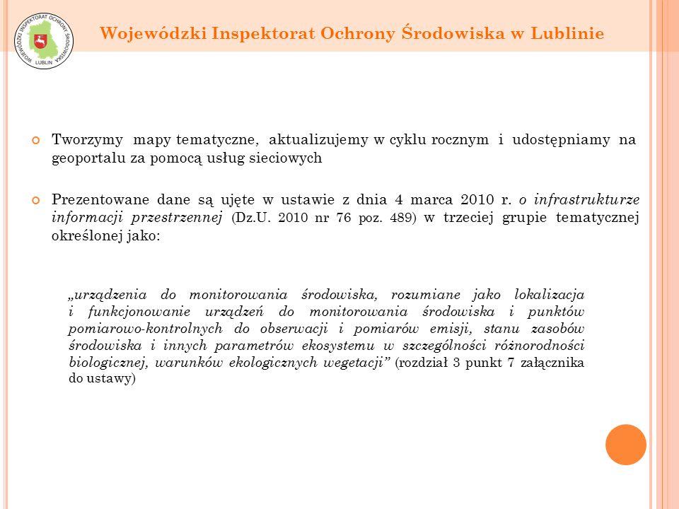 Wojewódzki Inspektorat Ochrony Środowiska w Lublinie Tworzymy mapy tematyczne, aktualizujemy w cyklu rocznym i udostępniamy na geoportalu za pomocą usług sieciowych Prezentowane dane są ujęte w ustawie z dnia 4 marca 2010 r.