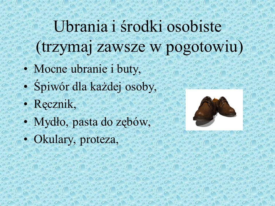 Ubrania i środki osobiste (trzymaj zawsze w pogotowiu) Mocne ubranie i buty, Śpiwór dla każdej osoby, Ręcznik, Mydło, pasta do zębów, Okulary, proteza