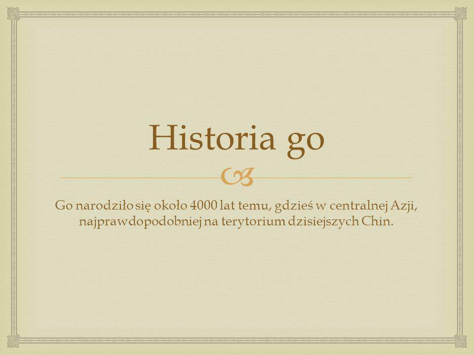  Historia go Go narodziło się około 4000 lat temu, gdzieś w centralnej Azji, najprawdopodobniej na terytorium dzisiejszych Chin.