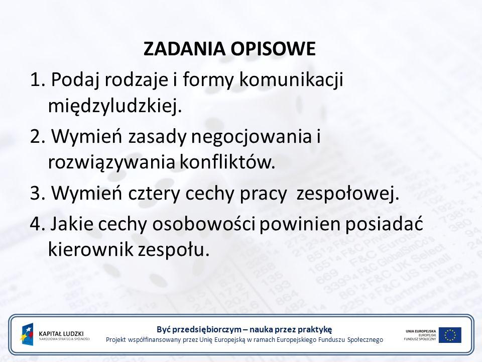Być przedsiębiorczym – nauka przez praktykę Projekt współfinansowany przez Unię Europejską w ramach Europejskiego Funduszu Społecznego ZADANIA OPISOWE 1.