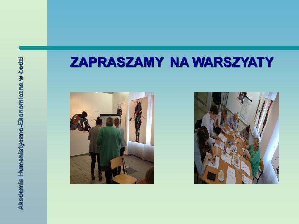 ZAPRASZAMY NA WARSZYATY Akademia Humanistyczno-Ekonomiczna w Łodzi