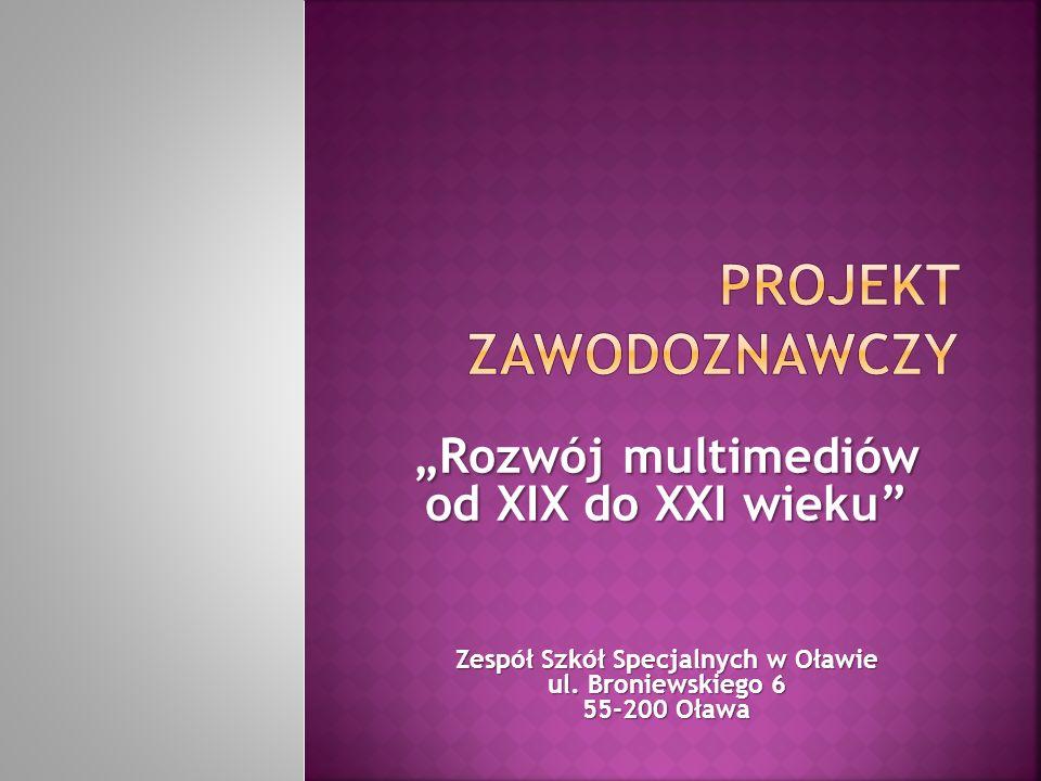 """""""Rozwój multimediów od XIX do XXI wieku"""" Zespół Szkół Specjalnych w Oławie ul. Broniewskiego 6 55-200 Oława"""