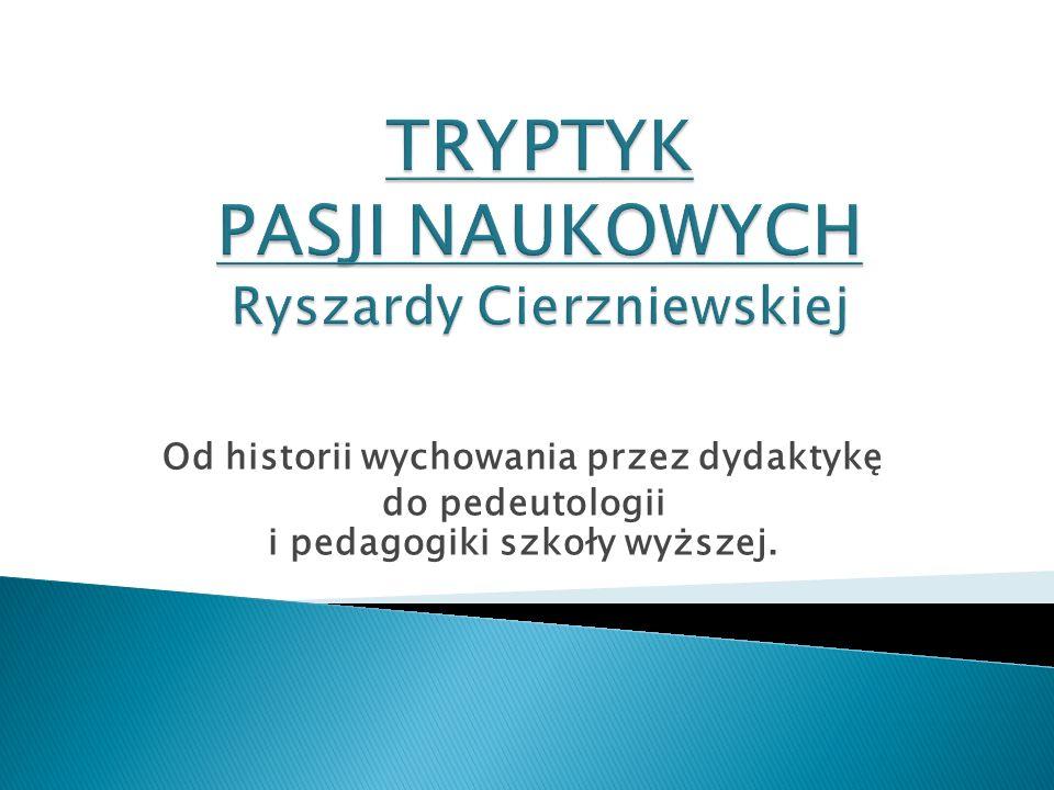 Od historii wychowania przez dydaktykę do pedeutologii i pedagogiki szkoły wyższej.