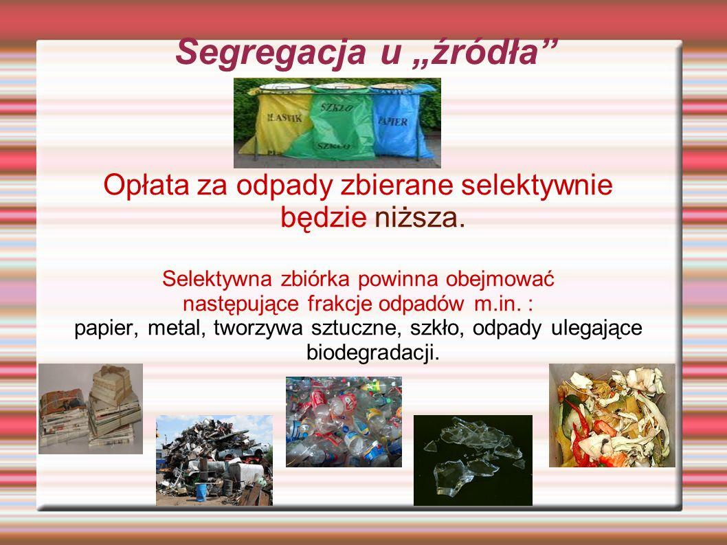 """Segregacja u """"źródła"""" Opłata za odpady zbierane selektywnie będzie niższa. Selektywna zbiórka powinna obejmować następujące frakcje odpadów m.in. : pa"""