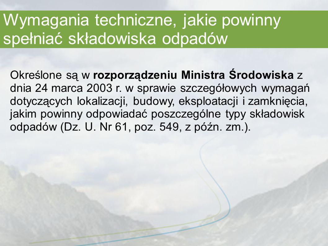 Wymagania techniczne, jakie powinny spełniać składowiska odpadów Określone są w rozporządzeniu Ministra Środowiska z dnia 24 marca 2003 r.