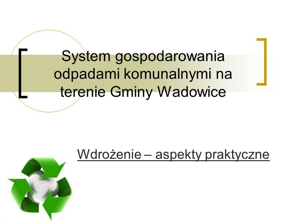 System gospodarowania odpadami komunalnymi na terenie Gminy Wadowice Wdrożenie – aspekty praktyczne