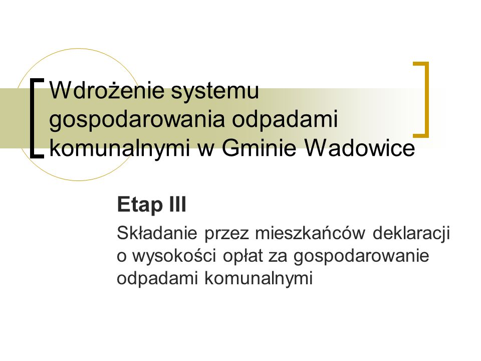Wdrożenie systemu gospodarowania odpadami komunalnymi w Gminie Wadowice Etap III Składanie przez mieszkańców deklaracji o wysokości opłat za gospodaro