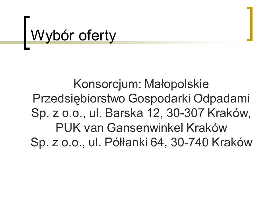 Wybór oferty Konsorcjum: Małopolskie Przedsiębiorstwo Gospodarki Odpadami Sp. z o.o., ul. Barska 12, 30-307 Kraków, PUK van Gansenwinkel Kraków Sp. z