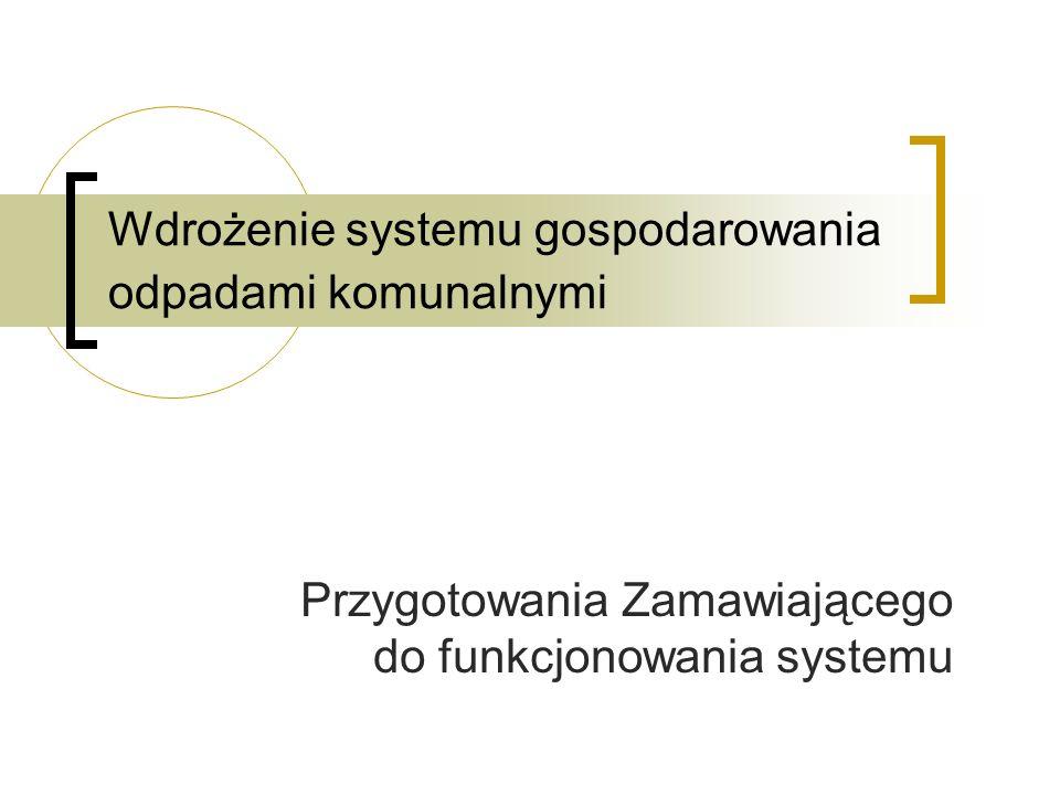 Przygotowania Zamawiającego do funkcjonowania systemu Wdrożenie systemu gospodarowania odpadami komunalnymi