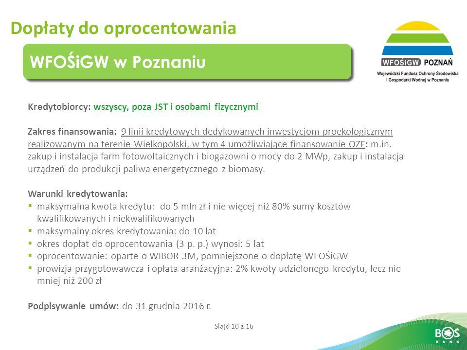 Slajd 10 z 16 Dopłaty do oprocentowania WFOŚiGW w Poznaniu Kredytobiorcy: wszyscy, poza JST i osobami fizycznymi Zakres finansowania: 9 linii kredytow