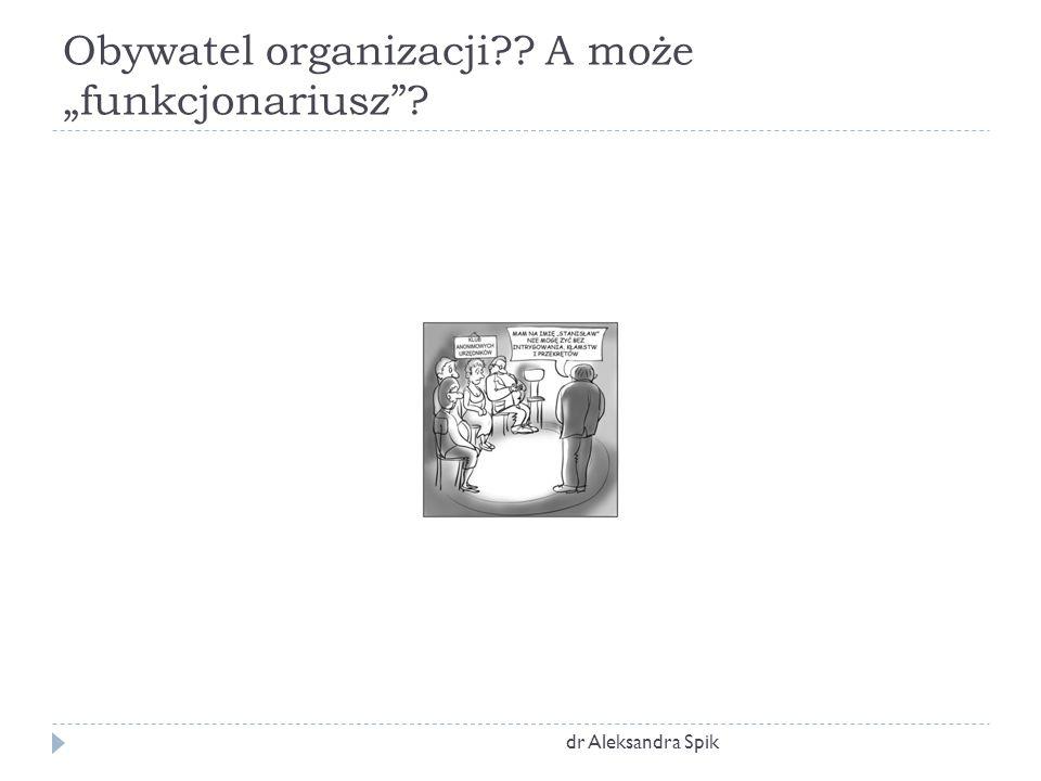 "Obywatel organizacji A może ""funkcjonariusz dr Aleksandra Spik"