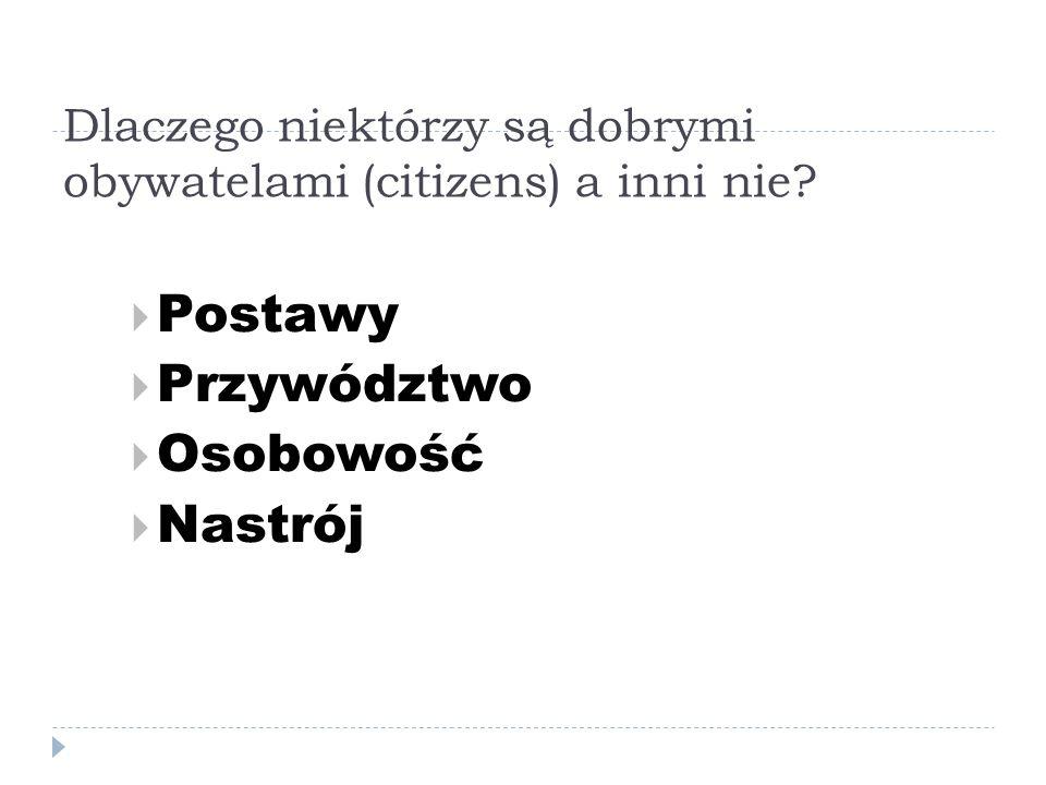 Dlaczego niektórzy są dobrymi obywatelami (citizens) a inni nie?  Postawy  Przywództwo  Osobowość  Nastrój