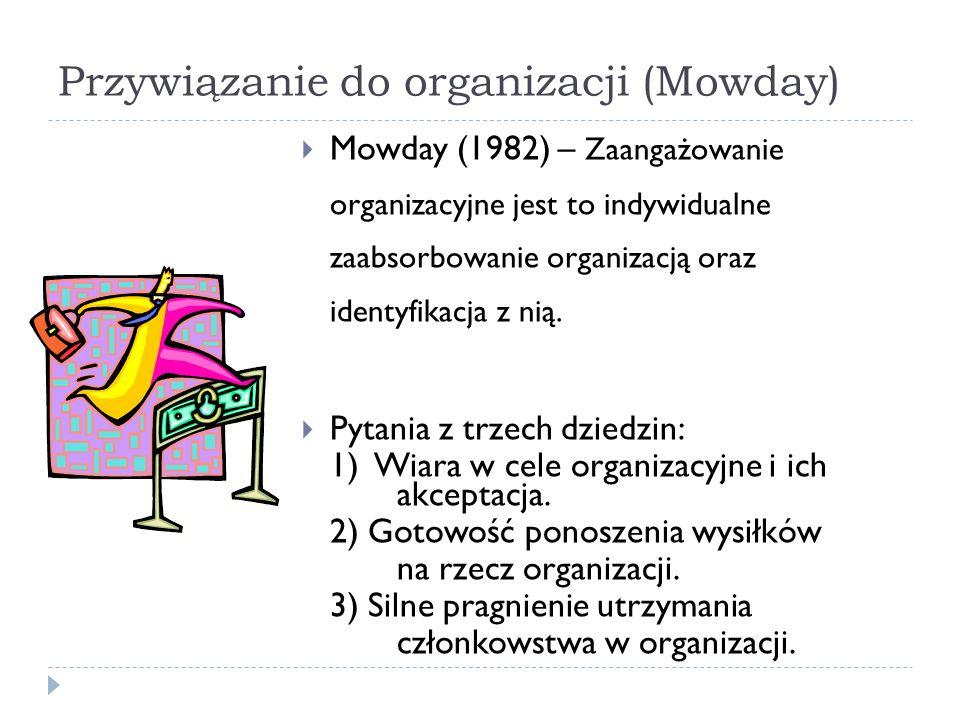 Przywiązanie do organizacji (Mowday)  Mowday (1982) – Zaangażowanie organizacyjne jest to indywidualne zaabsorbowanie organizacją oraz identyfikacja z nią.
