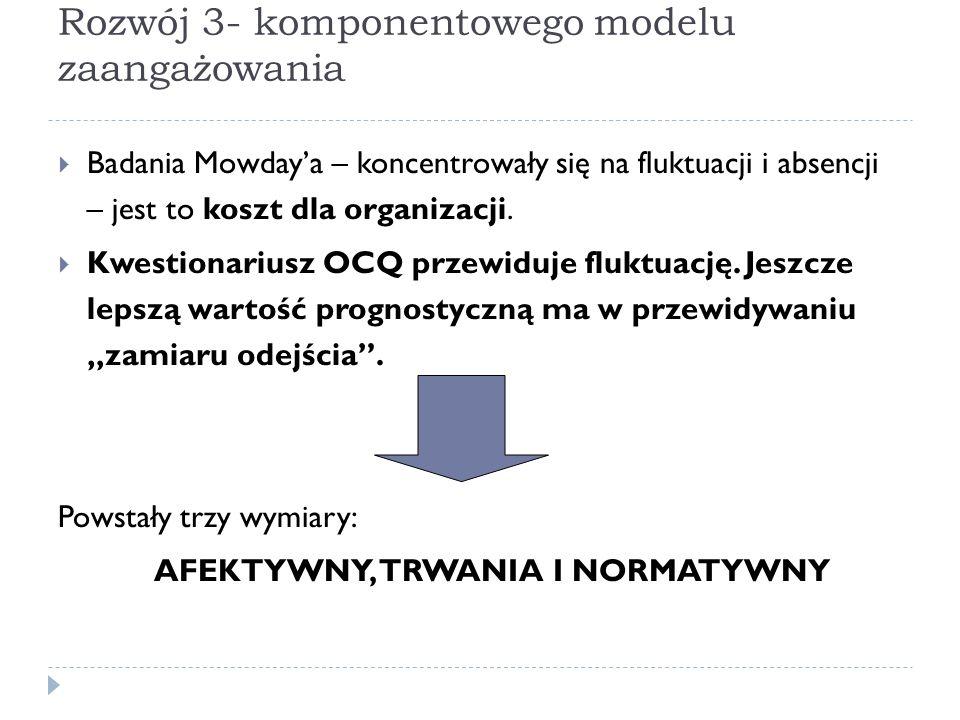 Rozwój 3- komponentowego modelu zaangażowania  Badania Mowday'a – koncentrowały się na fluktuacji i absencji – jest to koszt dla organizacji.  Kwest