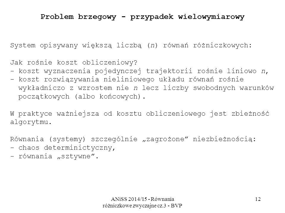ANiSS 2014/15 - Równania różniczkowe zwyczajne cz.3 - BVP 12 Problem brzegowy - przypadek wielowymiarowy System opisywany większą liczbą (n) równań ró