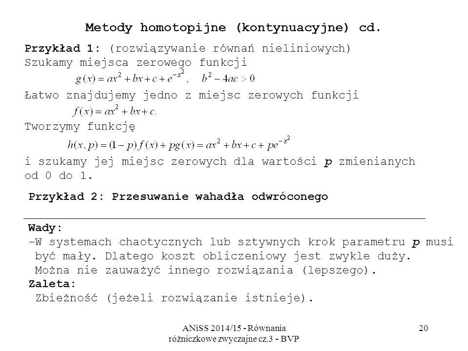 ANiSS 2014/15 - Równania różniczkowe zwyczajne cz.3 - BVP 20 Metody homotopijne (kontynuacyjne) cd. Przykład 1: (rozwiązywanie równań nieliniowych) Sz