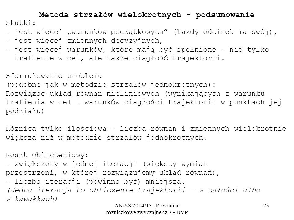 """ANiSS 2014/15 - Równania różniczkowe zwyczajne cz.3 - BVP 25 Metoda strzałów wielokrotnych - podsumowanie Skutki: - jest więcej """"warunków początkowych"""