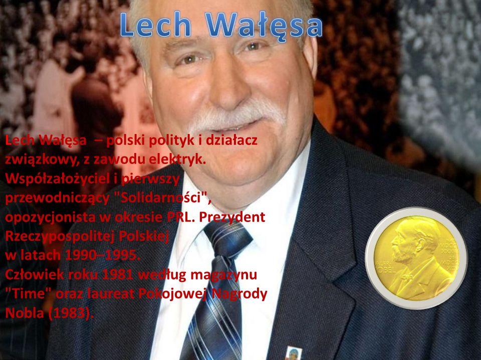 Lech Wałęsa – polski polityk i działacz związkowy, z zawodu elektryk.
