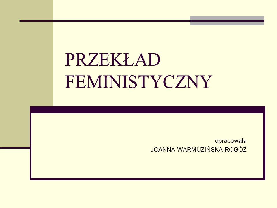 PRZEKŁAD FEMINISTYCZNY opracowała JOANNA WARMUZIŃSKA-ROGÓŻ