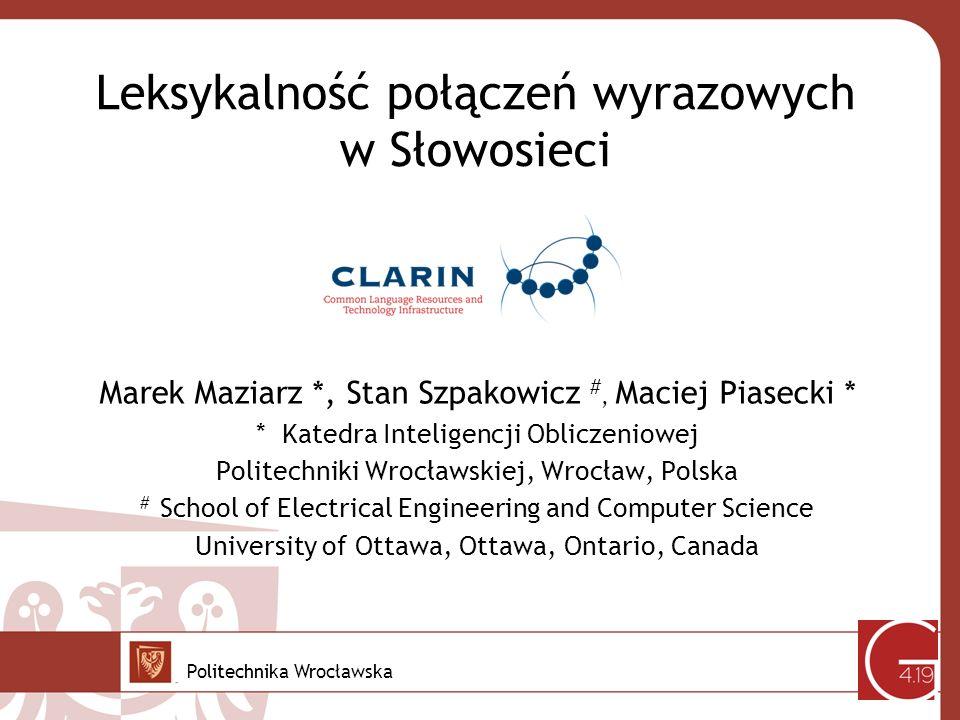 Leksykalność połączeń wyrazowych w Słowosieci Marek Maziarz *, Stan Szpakowicz #, Maciej Piasecki * * Katedra Inteligencji Obliczeniowej Politechniki