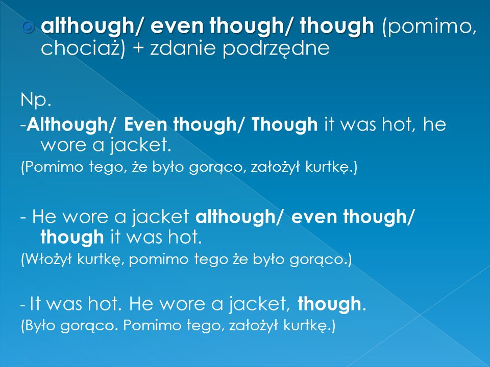  although/ even though/ though  although/ even though/ though (pomimo, chociaż) + zdanie podrzędne Np.