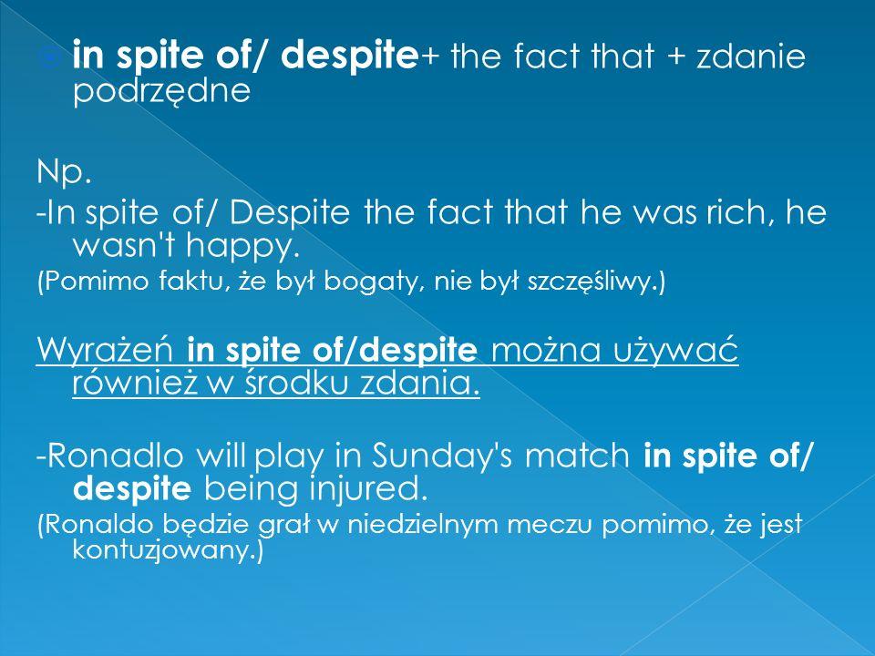  in spite of/ despite + the fact that + zdanie podrzędne Np.
