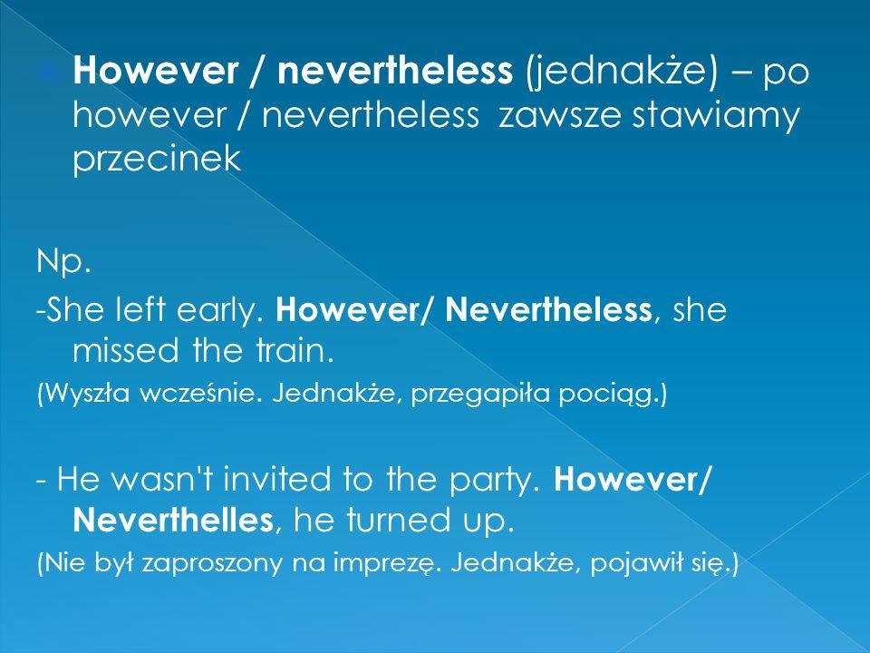  However / nevertheless (jednakże) – po however / nevertheless zawsze stawiamy przecinek Np.
