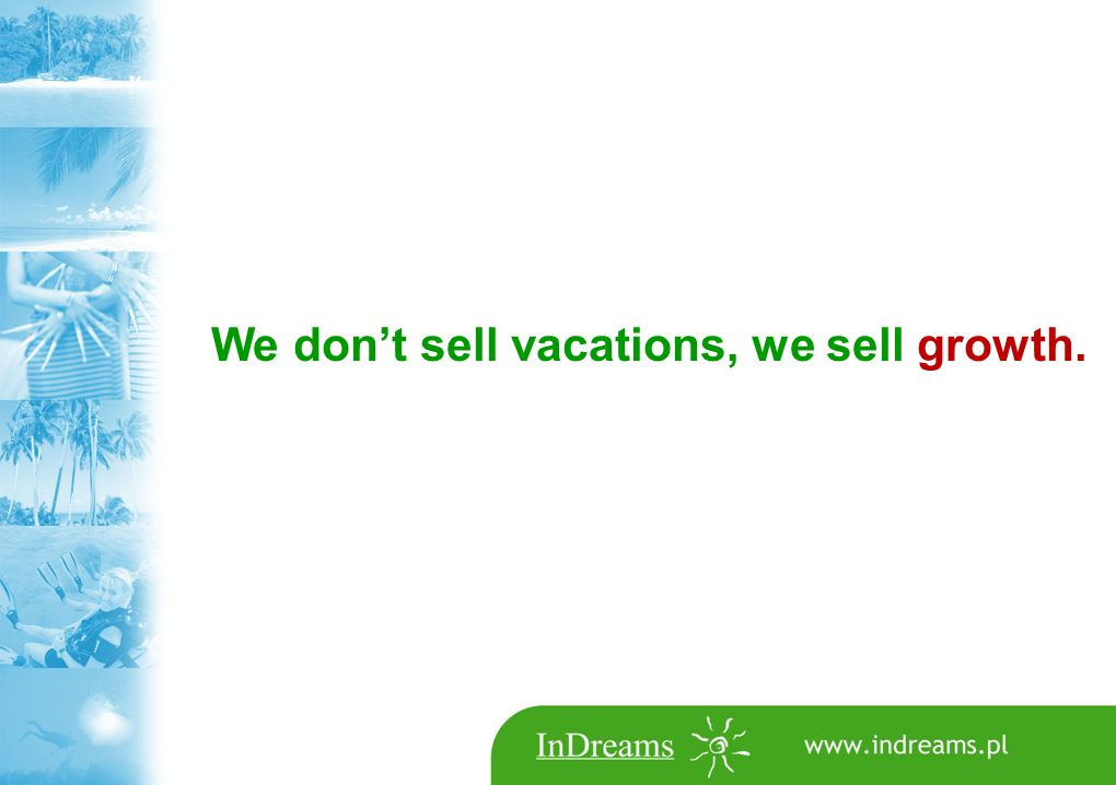 We don't sell vacations, we sell growth.