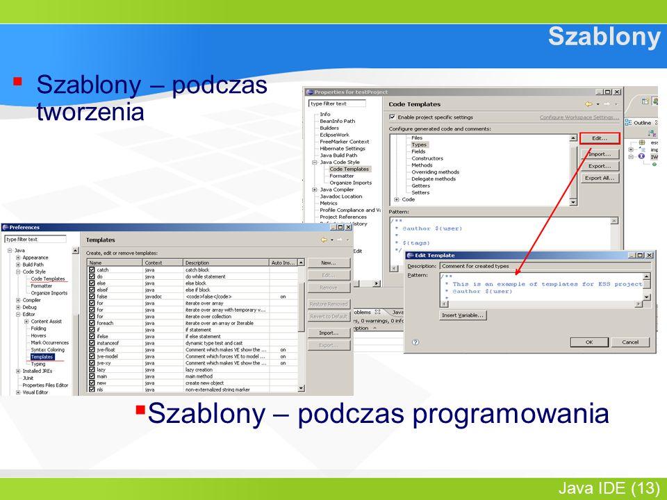 Java IDE (13) Szablony ▪ Szablony – podczas tworzenia ▪ Szablony – podczas programowania