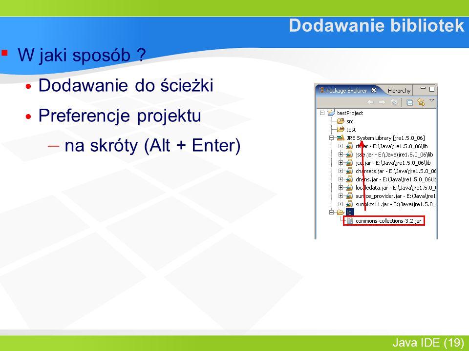 Java IDE (19) Dodawanie bibliotek ▪ W jaki sposób .