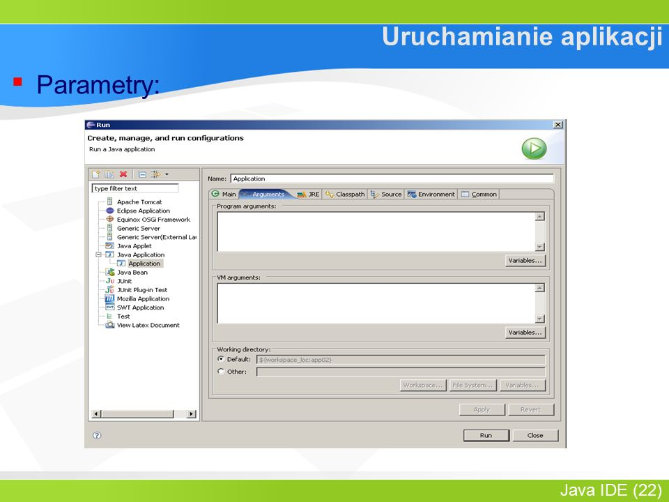 Java IDE (22) Uruchamianie aplikacji ▪ Parametry: