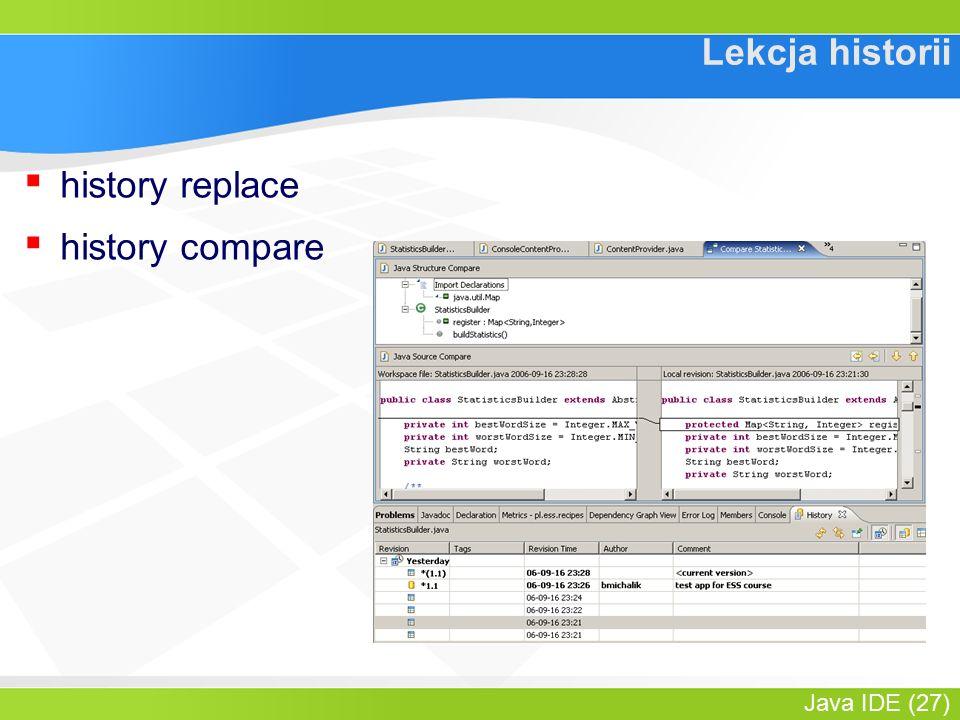 Java IDE (27) Lekcja historii ▪ history replace ▪ history compare