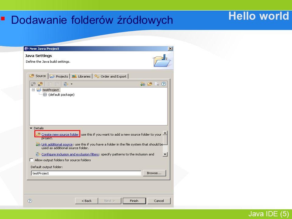 Java IDE (5) Hello world ▪ Dodawanie folderów źródłowych