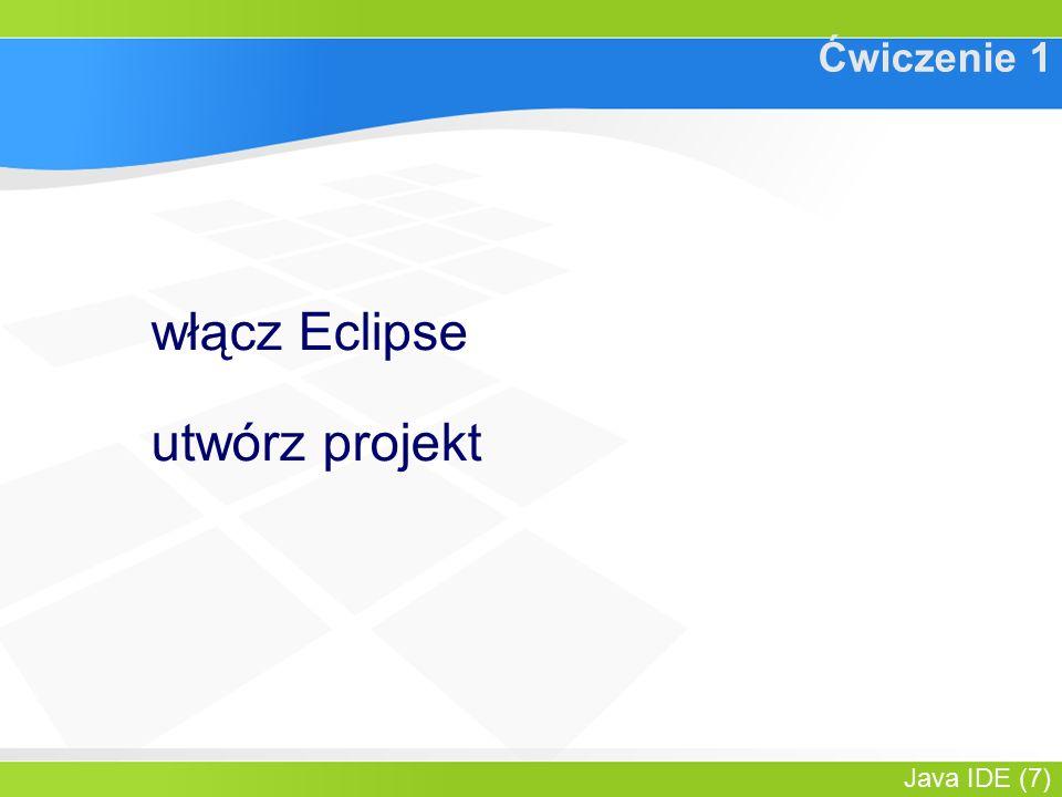 Java IDE (7) Ćwiczenie 1 włącz Eclipse utwórz projekt
