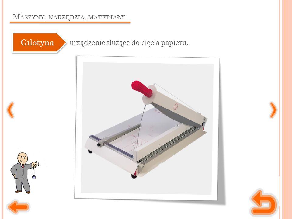 M ASZYNY, NARZĘDZIA, MATERIAŁY urządzenie służące do cięcia papieru. Gilotyna