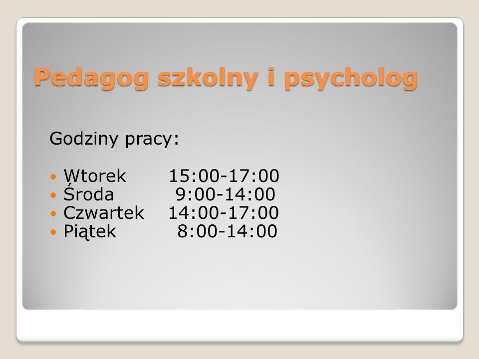 Pedagog szkolny i psycholog Godziny pracy: Wtorek 15:00-17:00 Środa 9:00-14:00 Czwartek 14:00-17:00 Piątek 8:00-14:00
